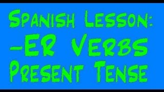 spanish lesson conjugating er verbs present tense