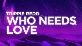Trippie Redd - Who Needs Love Lyrics Video | Nabis Lyrics
