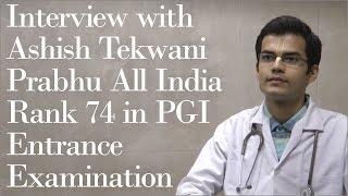 Interview with Ashish Tekwani Prabhu   All India Rank 74 in PGI Entrance Examination
