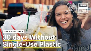 30 Days Without Single-Use Plastics | One Small Step | NowThis