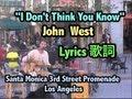 "John West ""IDon'tThinkYouKnow""LyricsVideo Santa Monica 3rdSt.Promenade歌詞"