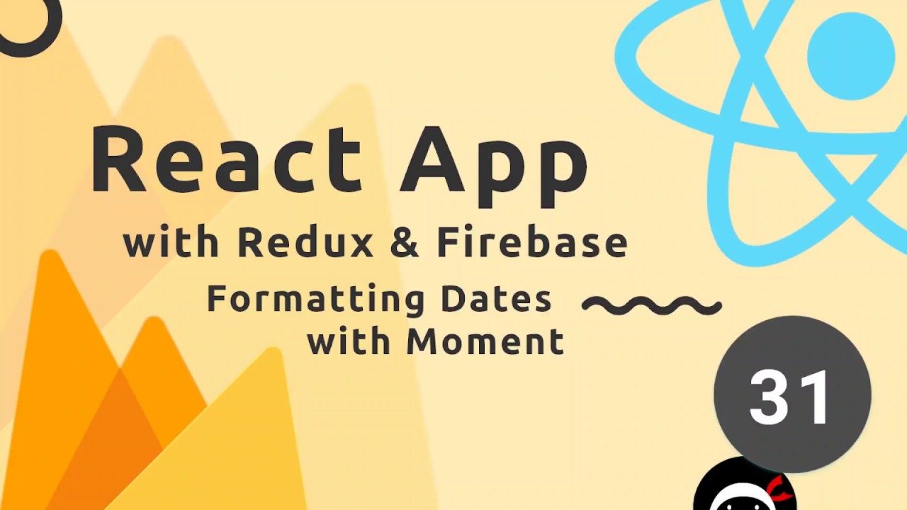 React, Redux & Firebase App Tutorial #31 - Formatting Dates with Moment