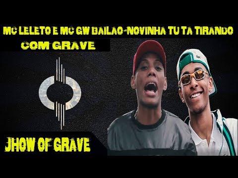 MC Leleto e MC GW - Bailão - Novinha Tu Ta Tirando (COM GRAVE)