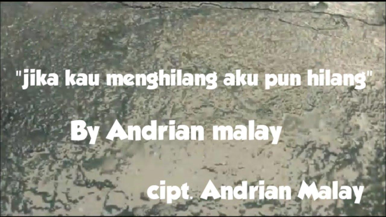 Jika Kau Menghilang Aku pun hilang-By-Andrian Malay -(official vidio clip) cipt. Andrian Malay