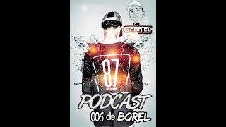 # PODCAST 006 DO BOREL DJ GABRIEL DO BOREL [ BOREL, BOREL, BOREL, BOREL ] 2017