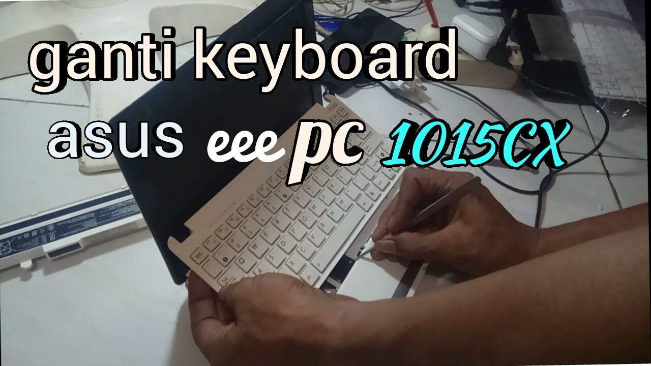 Cara Ganti Keyboard Asus Eeepc 1015cx Youtube