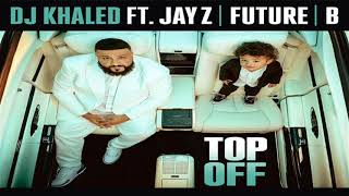 DJ Khaled ft JAY Z Future  Beyonc - Top Off