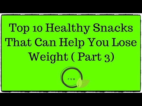 Top 9 Healthy Snacks That Can Help You Lose Weight (Part 3) – 2019