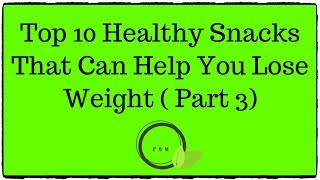 Top 9 Healthy Snacks That Can Help You Lose Weight (Part 3) - 2019