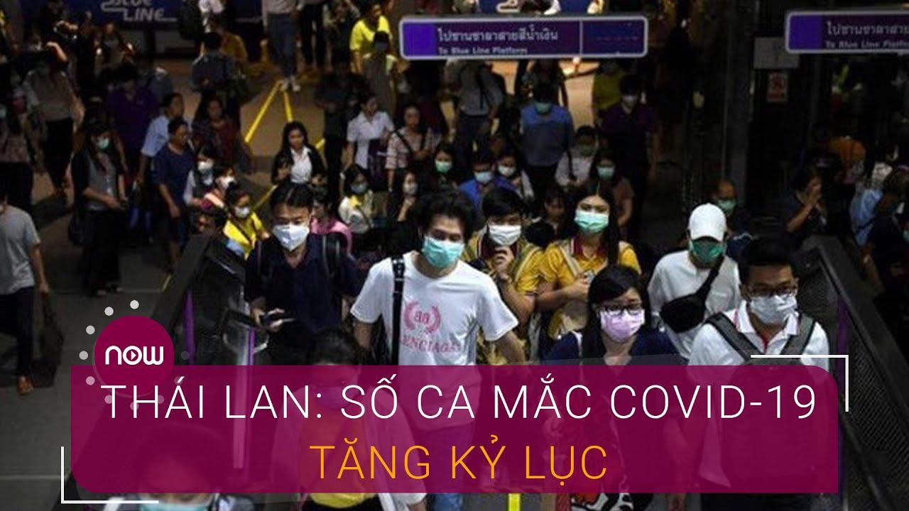 Thái Lan: Số ca mắc Covid-19 tăng kỷ lục | VTC Now