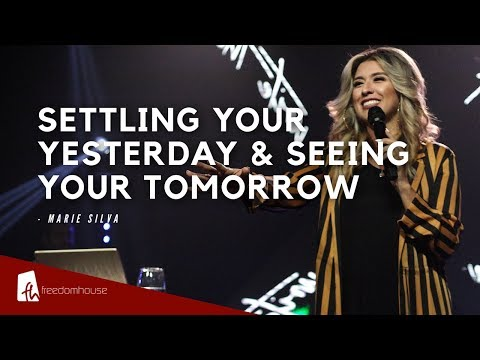 Settling Your Yesterday, And Seeing Your Tomorrow || Pastor Marie Silva