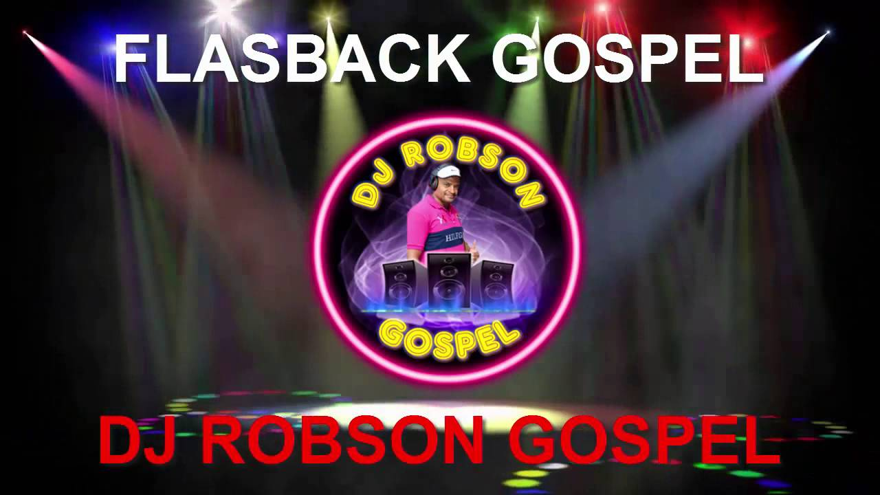 FLASHBACK GOSPEL DJ ROBSON GOSPEL