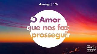 Culto Dominical | Amor que nos faz prosseguir | 30/05/2021