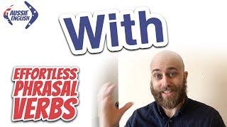 Baixar Phrasal Verbs With WITH | Effortless Phrasal Verbs Course | Aussie English