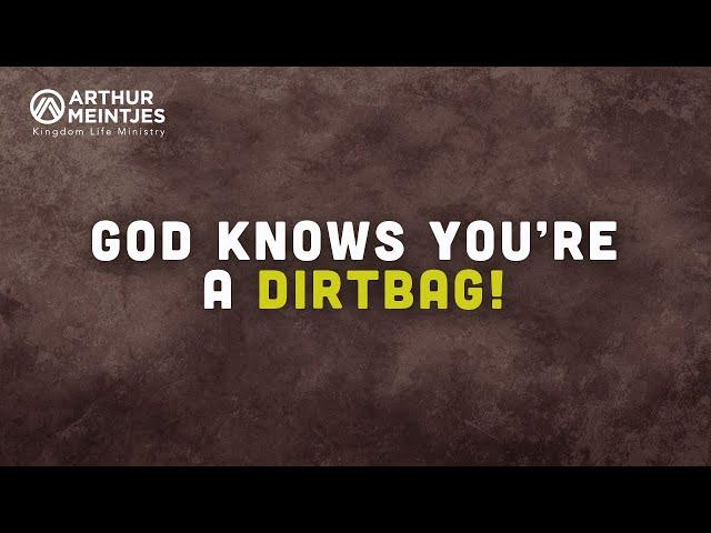 God Knows You're a Dirtbag!