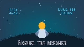 Manuel the Dreamer - Music For Babies  - Jazz Lullabies