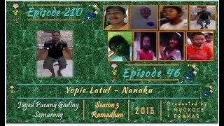 JPGS   season 3   Eps 210-46   Yopie Latul - Nanaku