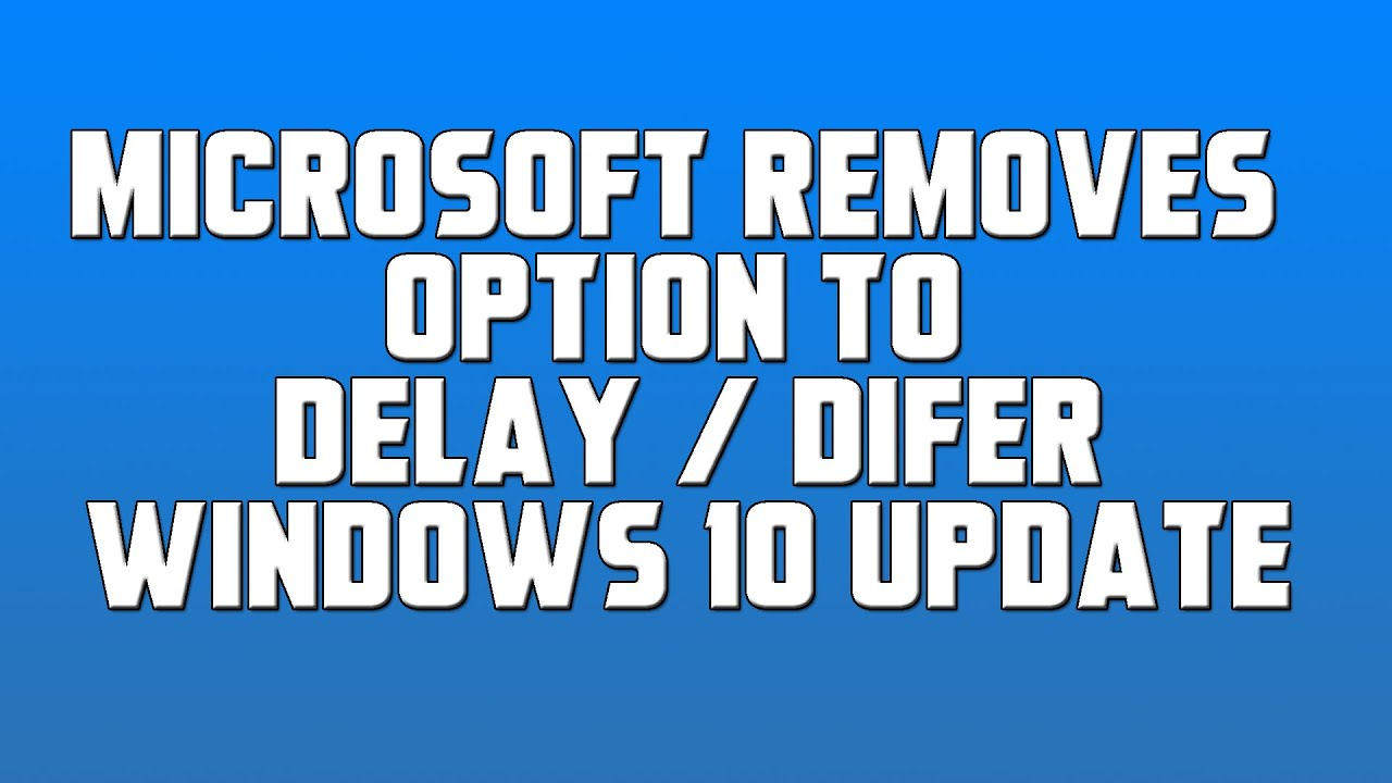 Microsoft Removes Option To Delay Windows 10 Update