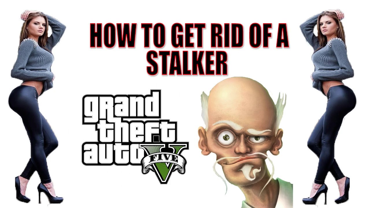 How to get rid of a stalker