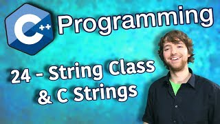 C++ Programming Tutorial 24 - String Class and C Strings