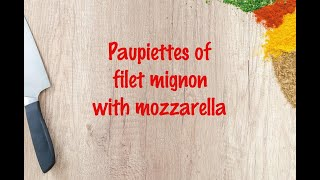 How to cook - Paupiettes of filet mignon with mozzarella