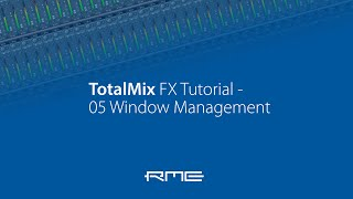 TotalMix FX Tutorial -  05 Window Management