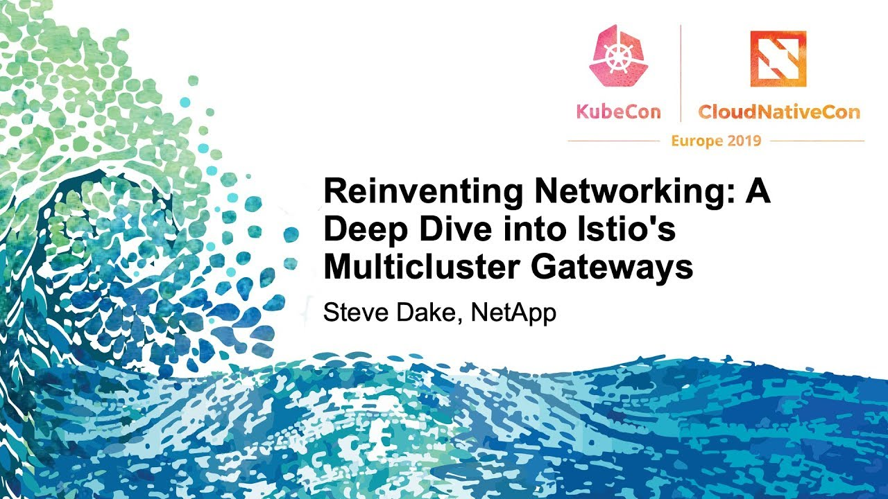 Reinventing Networking: A Deep Dive into Istio's Multicluster Gateways -  Steve Dake, Independent