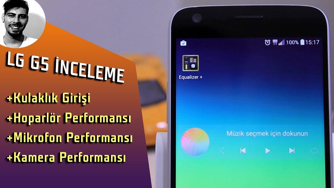 LG G5 İnceleme - LG G5'in Ses Hoparlör Mikrofon ve Kamera Performansı