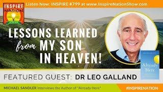 🌟DR LEO GALLAND: Lessons Learned from My Son in Heaven | A Doctor Discovers the Truth about Heaven