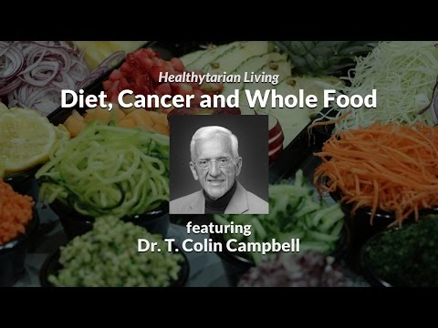 Diet, Cancer and Whole Food with Dr. T. Colin Campbell