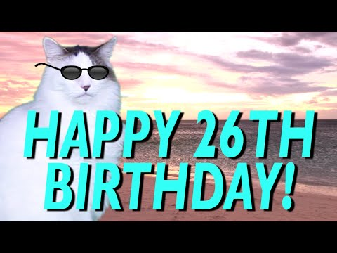 Happy 26th Birthday Epic Cat Happy Birthday Song Youtube
