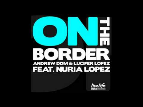 Andrew DDM & Lucifer Lopez feat. Nuria Lopez - On The Border