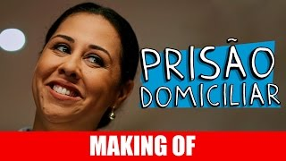 Vídeo - Making Of – Prisão Domiciliar