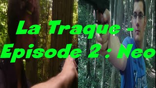 [Mini-Serie] La Traque - Episode 2 : Neo