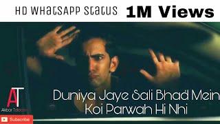 Duniya Jaye Sali Bhad Mein Koi Parwah hi Nhi    Ek Raat    HD WhatsApp Status