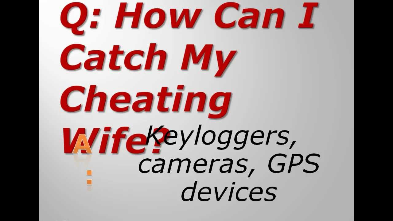 How can i catch my wife cheating