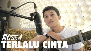 TERLALU CINTA - ROSSA ( ALDHI RAHMAN COVER ) | FULL VERSION