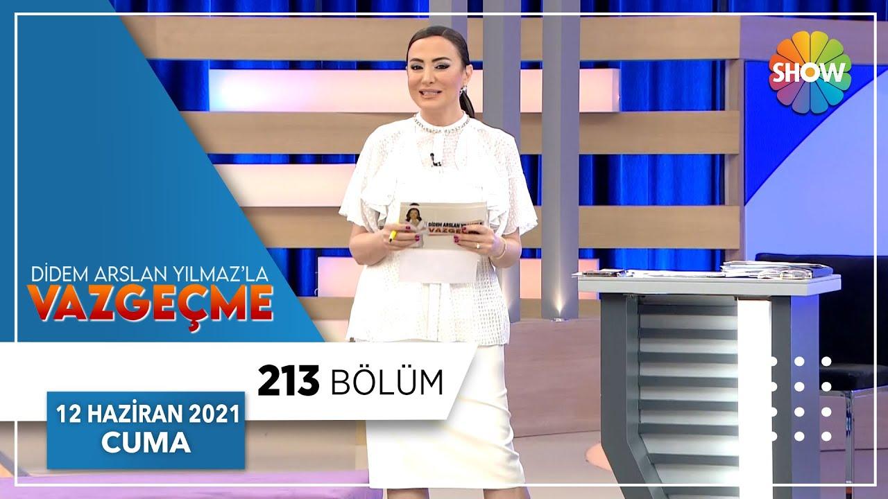 Didem Arslan Yılmaz'la Vazgeçme 213. Bölüm | 11 Haziran 2021
