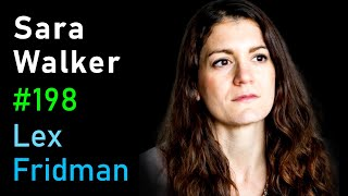 Sara Walker: The Origin of Life on Earth and Alien Worlds | Lex Fridman Podcast #198