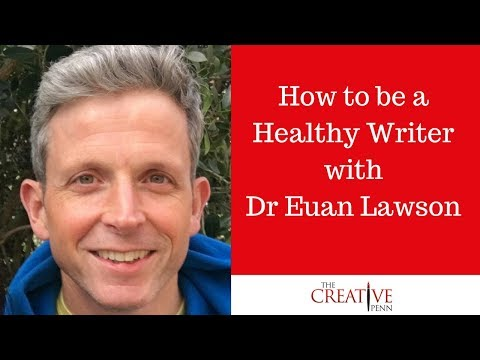 How To Be A Healthy Writer With Dr Euan Lawson