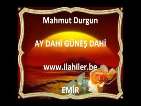 Mahmut Durgun AY DAHİ GÜNEŞ DAHİ www.ilahiler.be