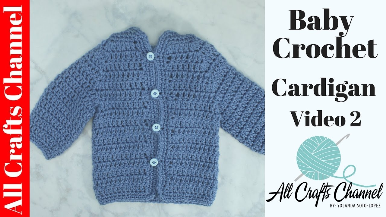 to crochet baby cardigan (video 2) / baby sweater chambrita en crochet ...