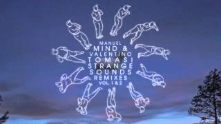 Manuel Mind & Valentino Tomasi: Strange Sounds Remixes Vol. 1 & 2