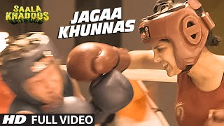 JAGAA KHUNNAS FULL VIDEO Song | SAALA KHADOOS | R. Madhavan, Ritika Singh