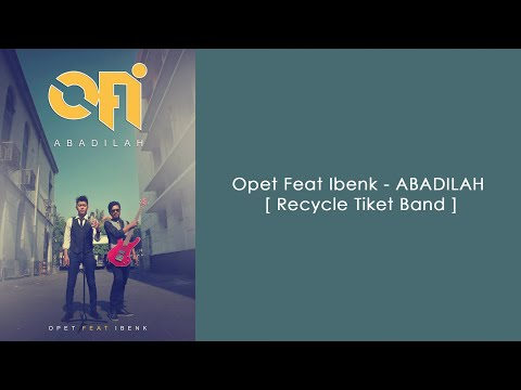 Opet Feat Ibenk  - ABADILAH [ Recycle Tiket Band ]