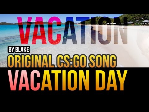 blAke - VACation Day (Original CS:GO Song)