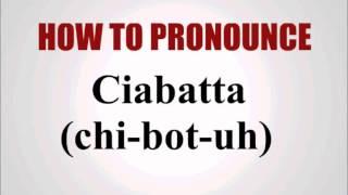 How To Pronounce Ciabatta