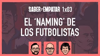 SyE ⚽ 1x03: El 'NAMING' de los FUTBOLISTAS, con CHIQUI PALOMARES