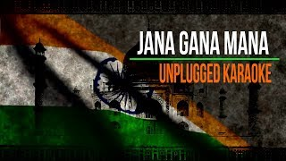 Jana Gana Mana || Indian National Anthem || Unplugged Karaoke