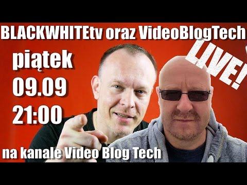 Tech Talk czyli BlackWhiteTv i Video Blog Tech o komputerach i nie tylko. Wspólny Live!